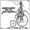 Babylove and the Van Dangos - Let it come, let it go