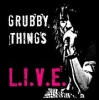 GRUBBY THINGS - L.I.V.E.